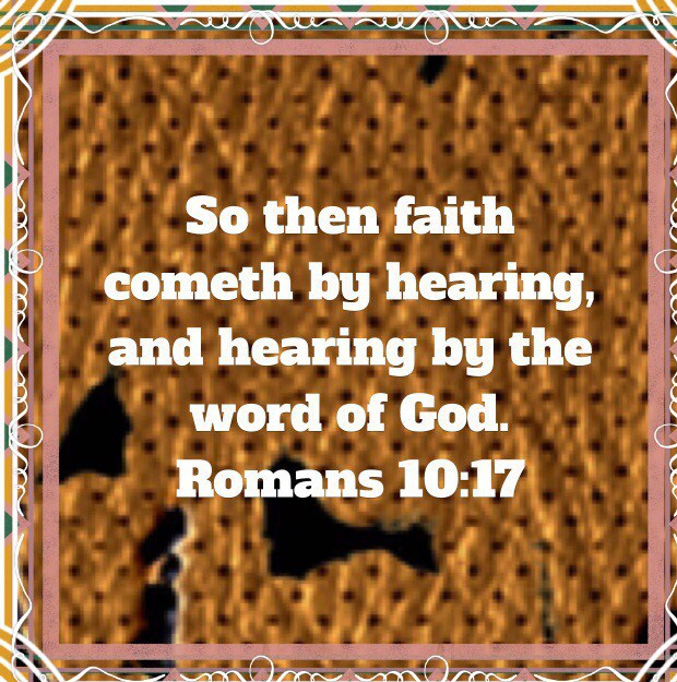 FAITH COMES BY HEARING GODS WORD